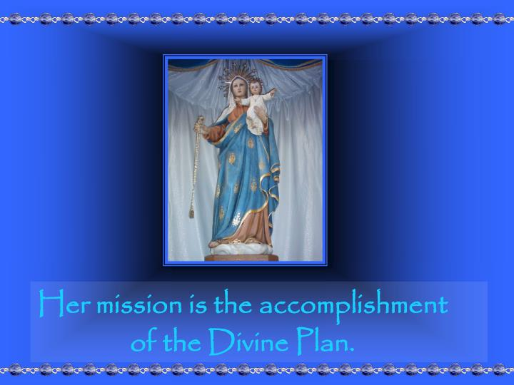 Her mission is the accomplishment of the Divine Plan.