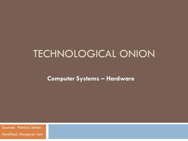 Technological ONION