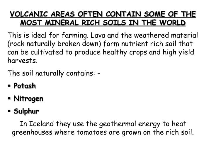 VOLCANIC AREAS OFTEN CONTAIN SOME OF THE MOST MINERAL RICH SOILS IN THE WORLD