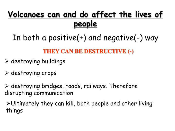 Volcanoes can and do affect the lives of people