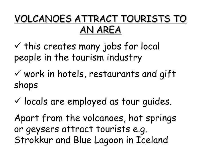 VOLCANOES ATTRACT TOURISTS TO AN AREA