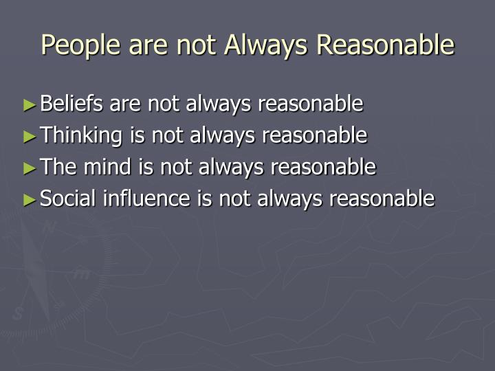 People are not Always Reasonable