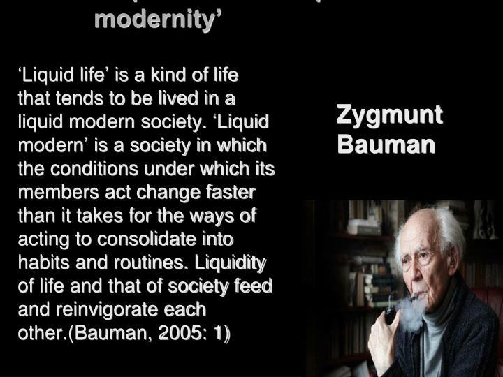 'Liquid life' and 'liquid modernity'