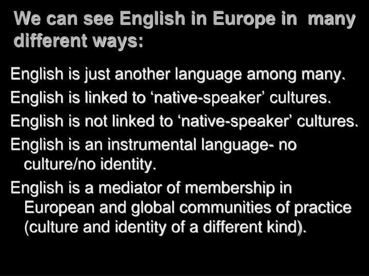 We can see English in Europe in  many different ways: