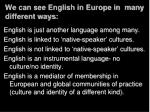 we can see english in europe in many different ways