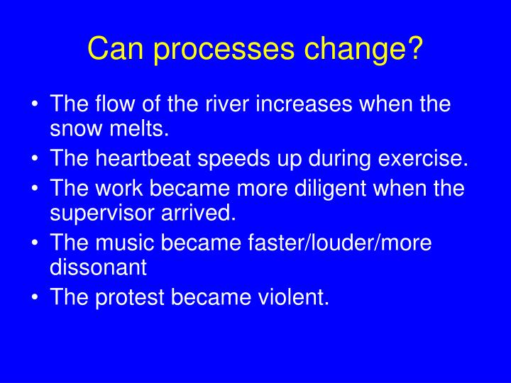 Can processes change?