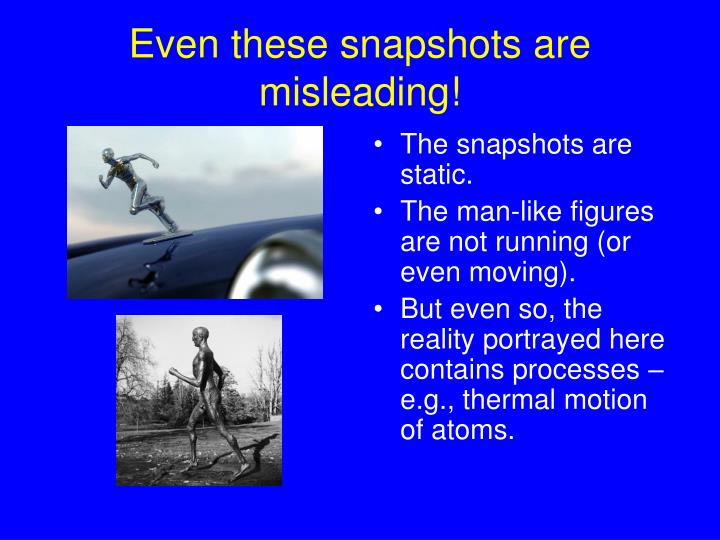 Even these snapshots are misleading!