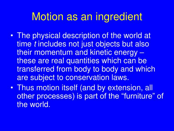 Motion as an ingredient