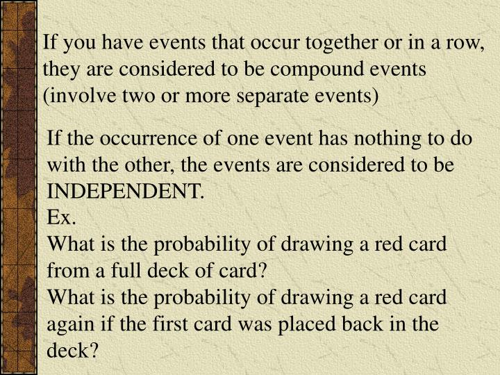 If you have events that occur together or in a row, they are considered to be compound events (invol...