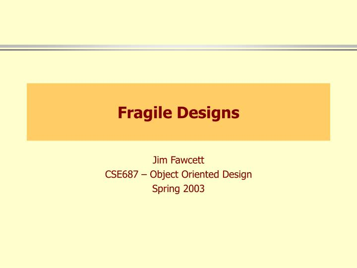 Fragile designs