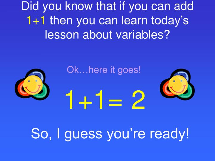 Did you know that if you can add 1 1 then you can learn today s lesson about variables
