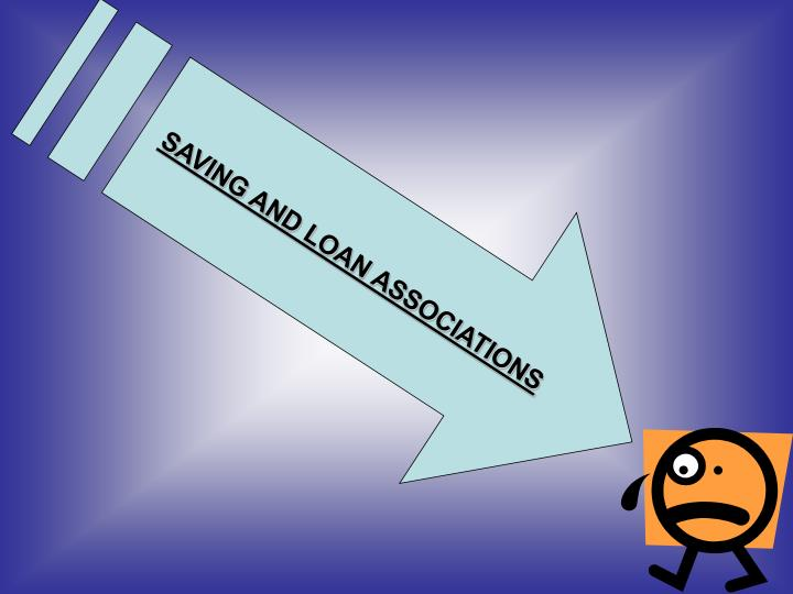 SAVING AND LOAN ASSOCIATIONS