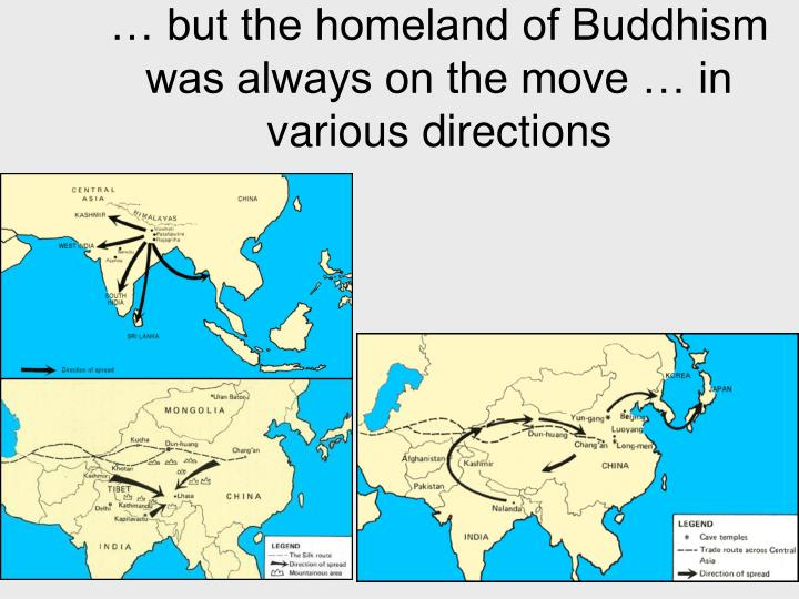 … but the homeland of Buddhism was always on the move … in various directions