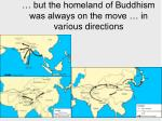 but the homeland of buddhism was always on the move in various directions