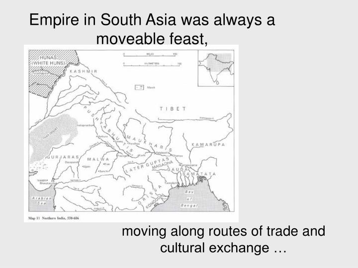 Empire in South Asia was always a moveable feast,