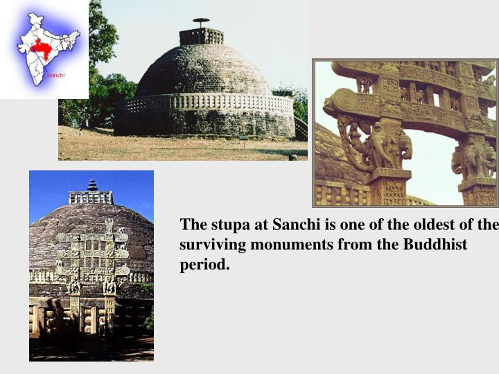 The stupa at Sanchi is one of the oldest of the surviving monuments from the Buddhist period.