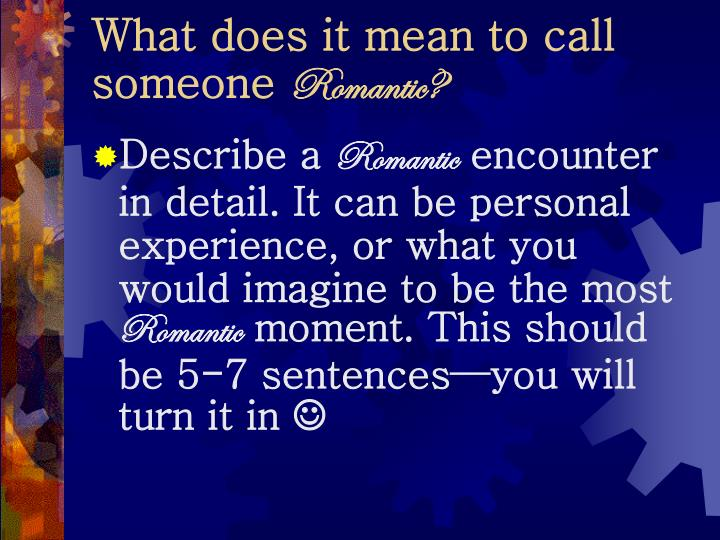 What does it mean to call someone romantic