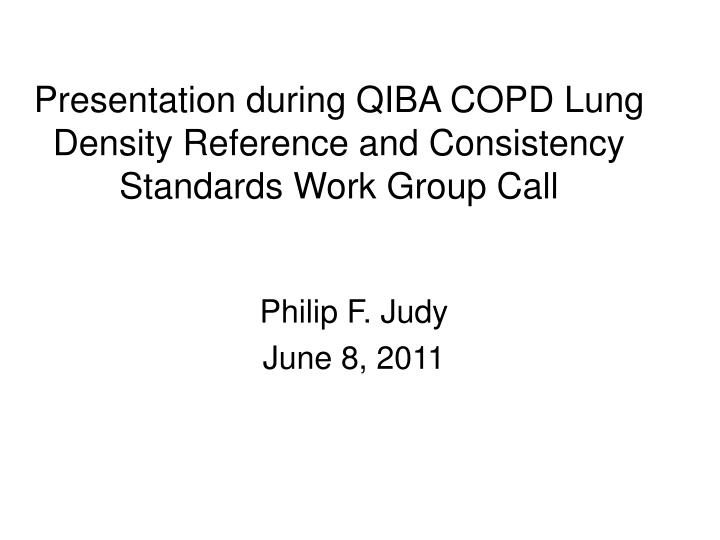 Presentation during qiba copd lung density reference and consistency standards work group call