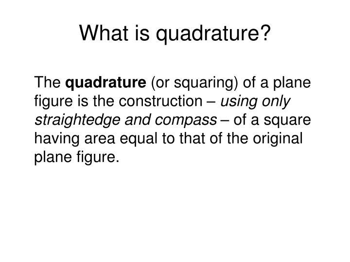 What is quadrature?