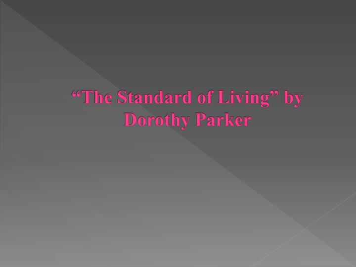 dorothy parker s the standard of living Dorothy parker : selected stories (big blonde, too bad, song of shirt, mr durant, diary of a new york lady, standard of living, the garter) [dorothy parker, elaine.