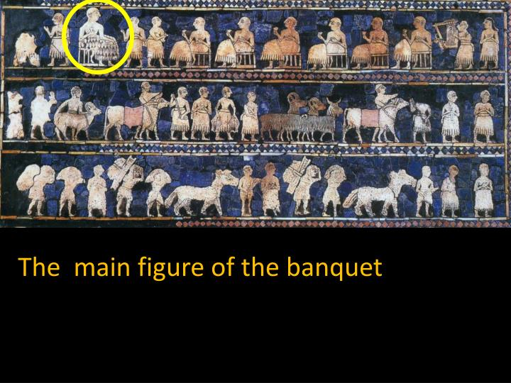 The  main figure of the banquet