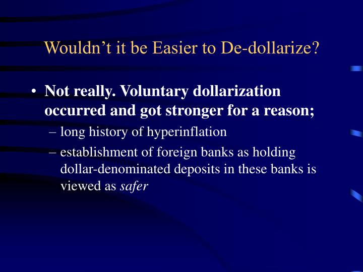 Wouldn't it be Easier to De-dollarize?