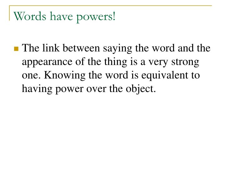 Words have powers!