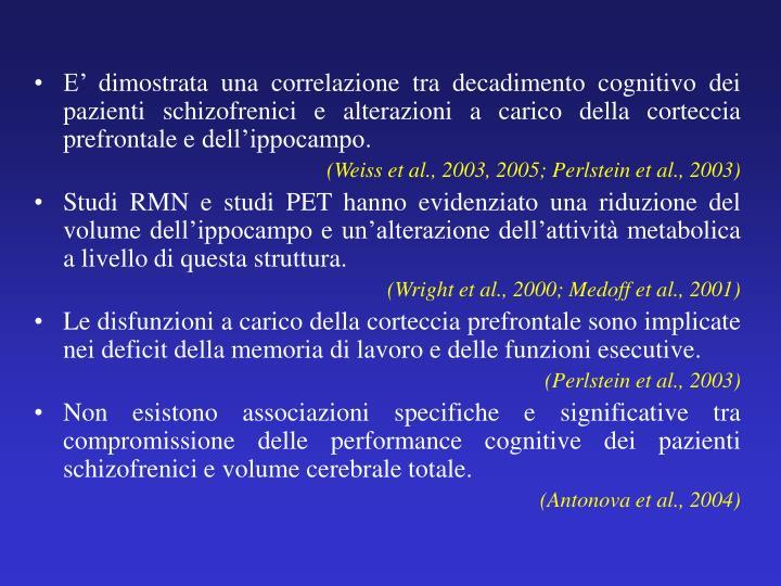 E' dimostrata una correlazione tra decadimento cognitivo dei pazienti schizofrenici e alterazioni a carico della corteccia prefrontale e dell'ippocampo.