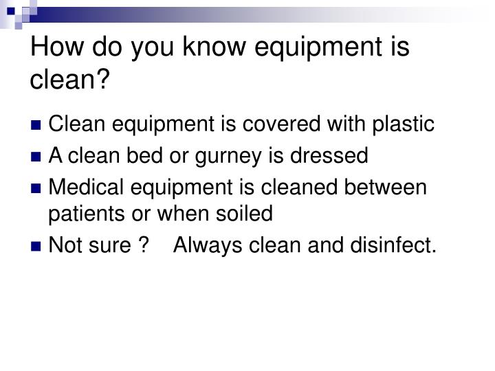 How do you know equipment is clean?