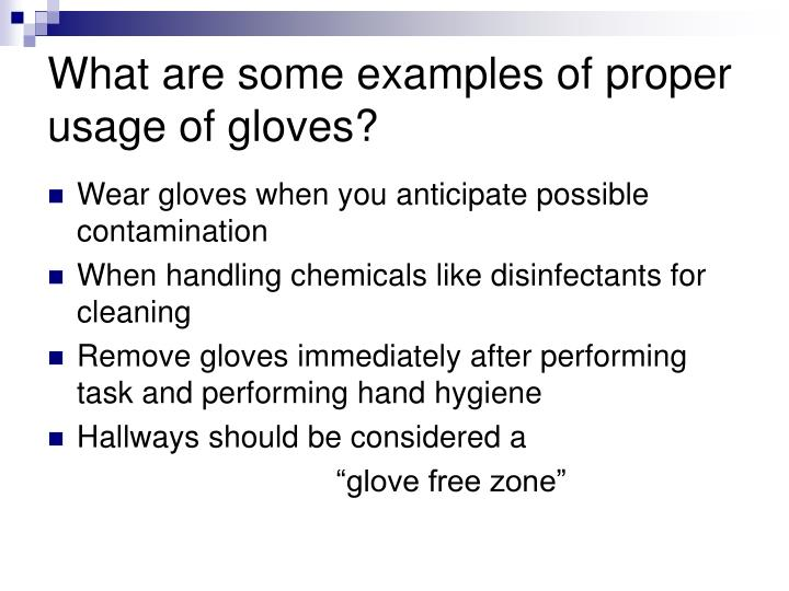 What are some examples of proper usage of gloves?