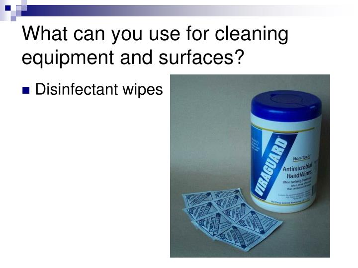 What can you use for cleaning equipment and surfaces?