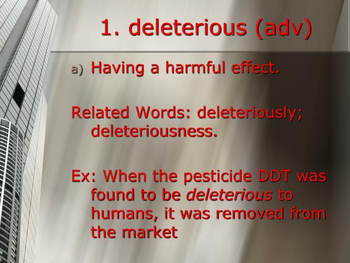 1. deleterious (adv)