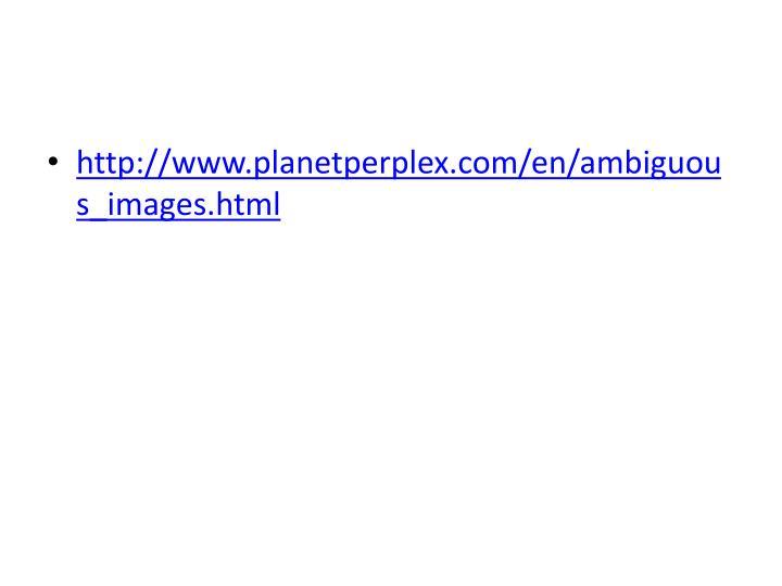 http://www.planetperplex.com/en/ambiguous_images.html