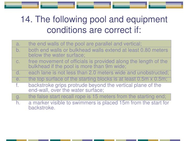 14. The following pool and equipment conditions are correct if: