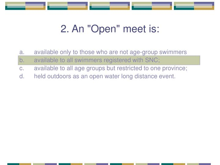 "2. An ""Open"" meet is:"