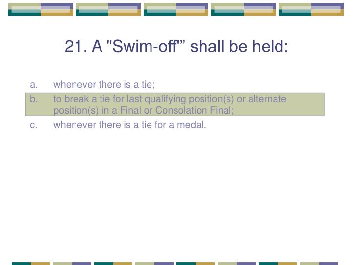 "21. A ""Swim-off'"" shall be held:"