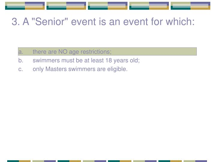 "3. A ""Senior"" event is an event for which:"