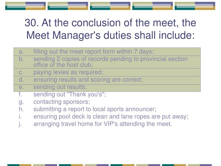 30. At the conclusion of the meet, the Meet Manager's duties shall include: