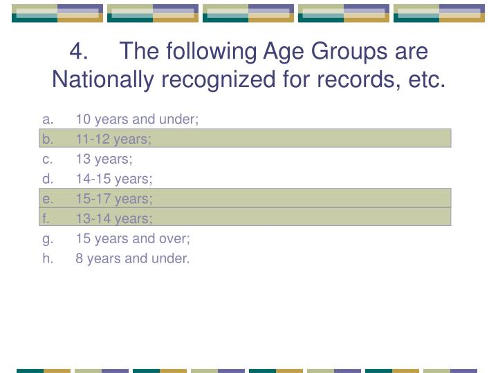 4. The following Age Groups are Nationally recognized for records, etc.