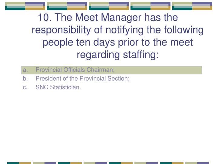 10. The Meet Manager has the responsibility of notifying the following people ten days prior to the meet regarding staffing: