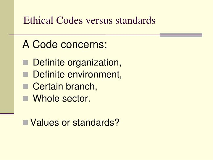 Ethical codes versus standards