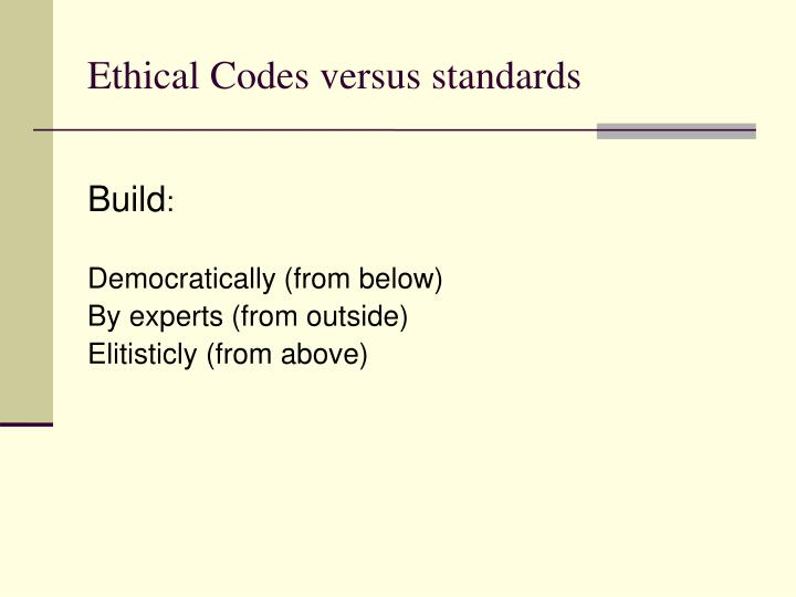 Ethical codes versus standards1