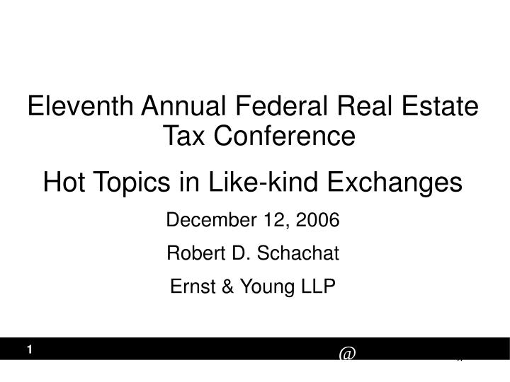 Eleventh Annual Federal Real Estate Tax Conference