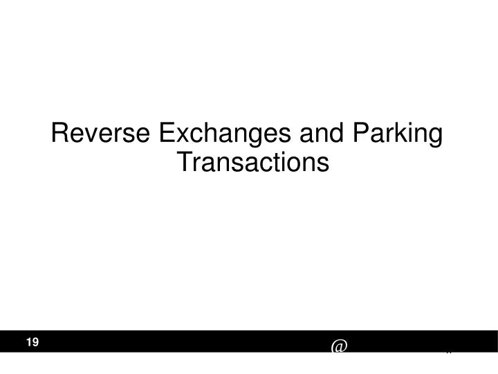 Reverse Exchanges and Parking Transactions