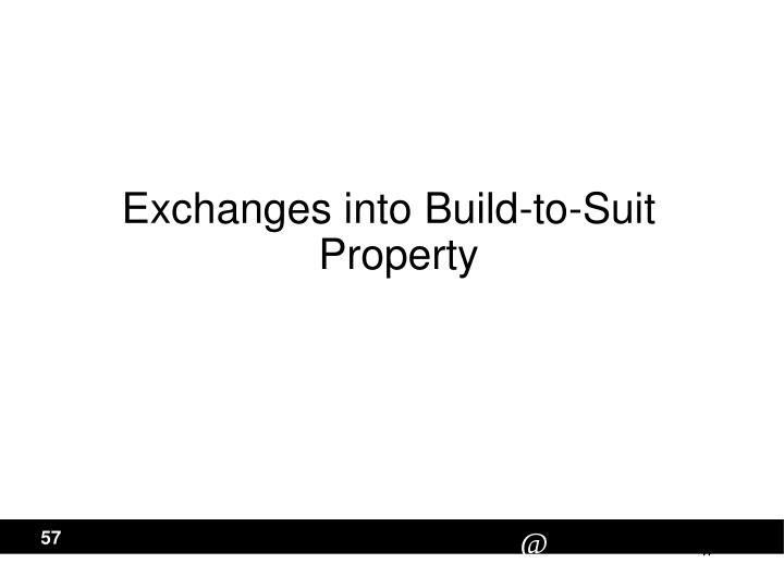 Exchanges into Build-to-Suit Property