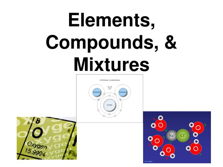 Elements, Compounds, & Mixtures