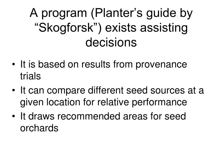 "A program (Planter's guide by ""Skogforsk"") exists assisting decisions"