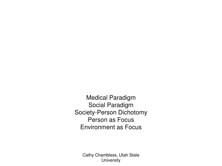 Medical paradigm social paradigm society person dichotomy person as focus environment as focus