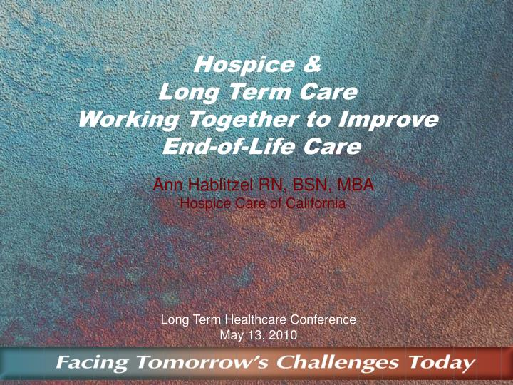 Hospice long term care working together to improve end of life care