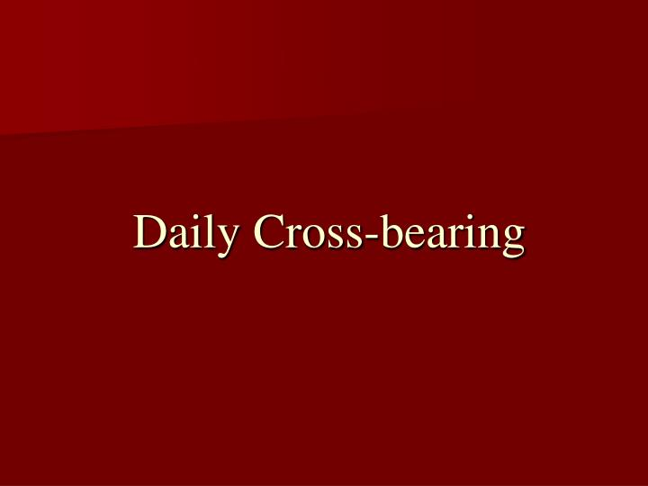 Daily Cross-bearing